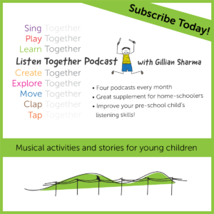 Listen Together Podcast with Gillian Sharma: Musical Activities and Stories for Young Children (4 podcasts every month)